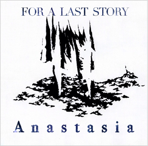 FOR A LAST STORY Anastasia
